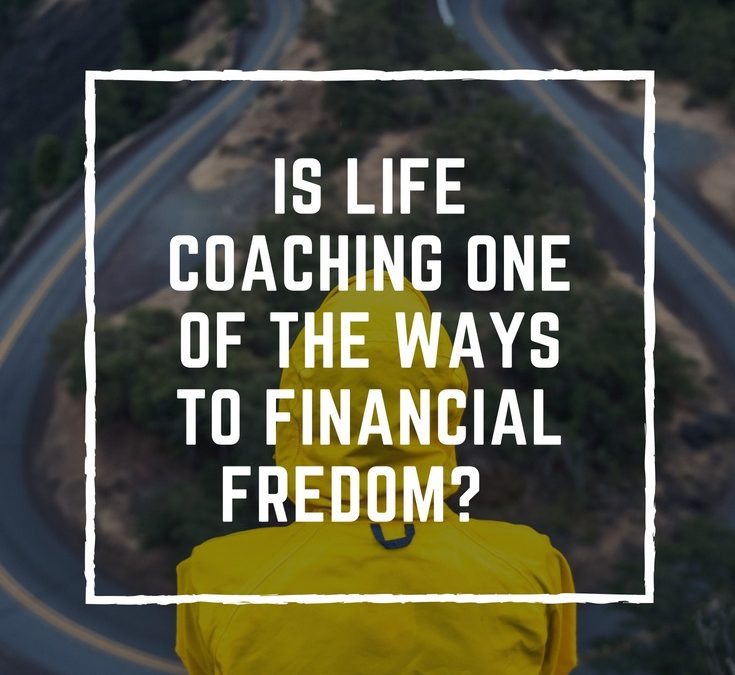 Is Life Coaching One of the Ways to Financial Freedom?