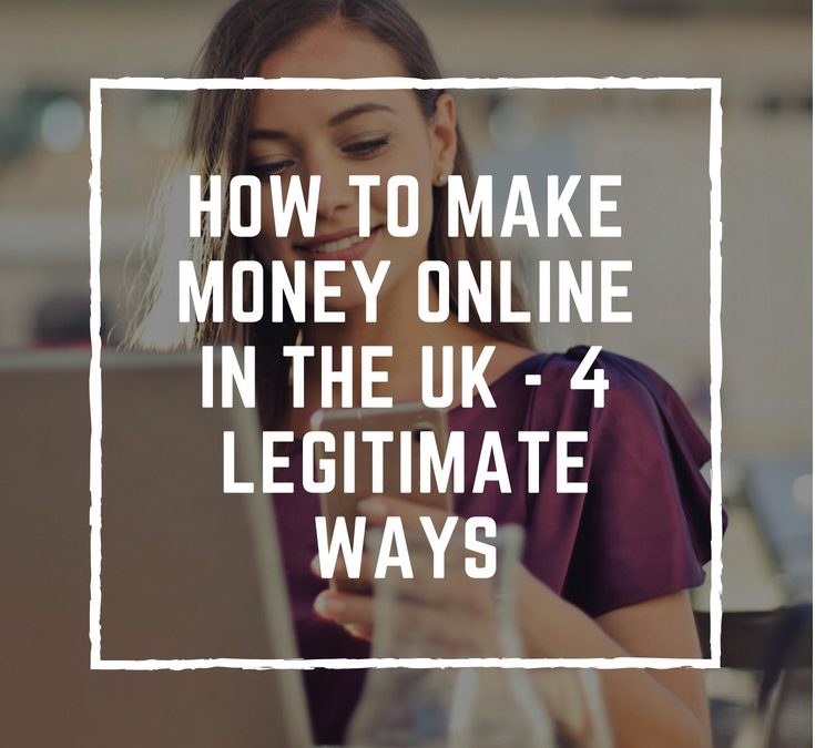 How to make money online in UK – 4 legitimate ways