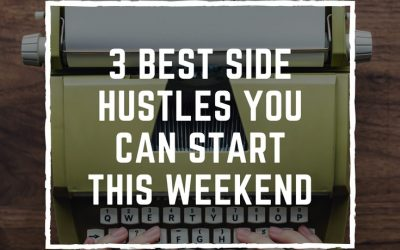 3 Best Side Hustles You Can Start This Weekend