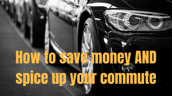 How to save money and spice up the dull commute