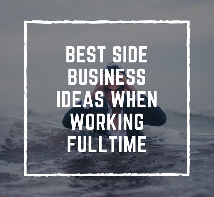 The best side business ideas when working full time